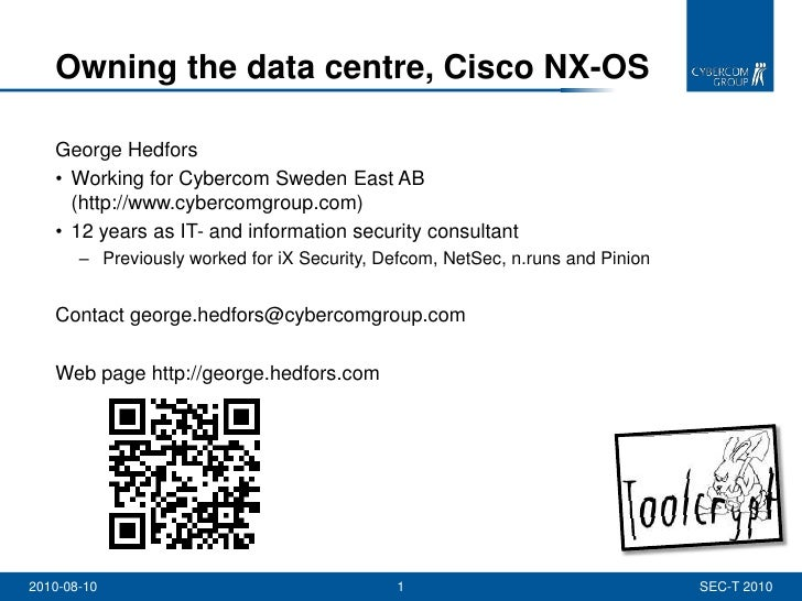Owning the data centre, Cisco NX-OS<br />George Hedfors<br />Working for Cybercom Sweden East AB(http://www.cybercomgroup....