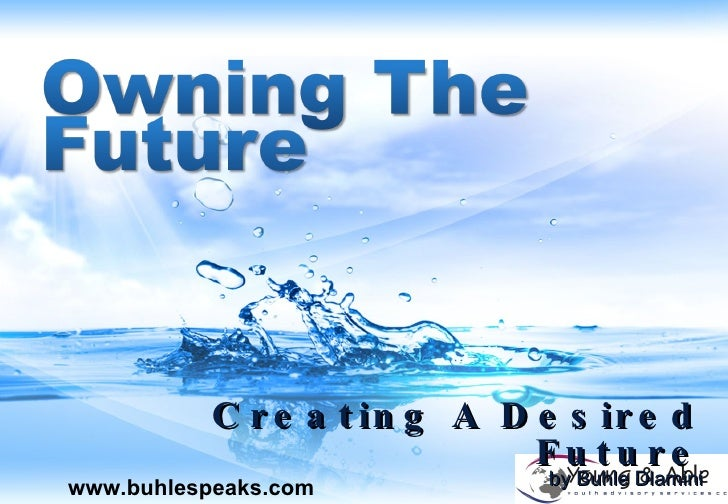 Creating A Desired Future by Buhle Dlamini www.buhlespeaks.com