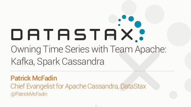 @PatrickMcFadin Owning Time Series with Team Apache: Kafka, Spark Cassandra 1 Patrick McFadin
