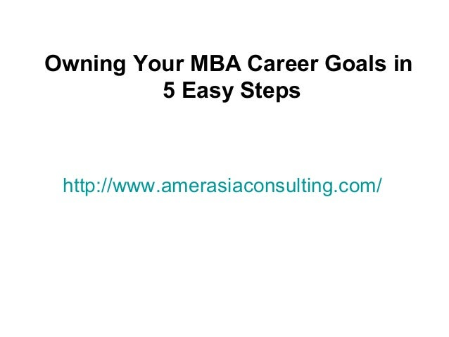 http://www.amerasiaconsulting.com/ Owning Your MBA Career Goals in 5 Easy Steps