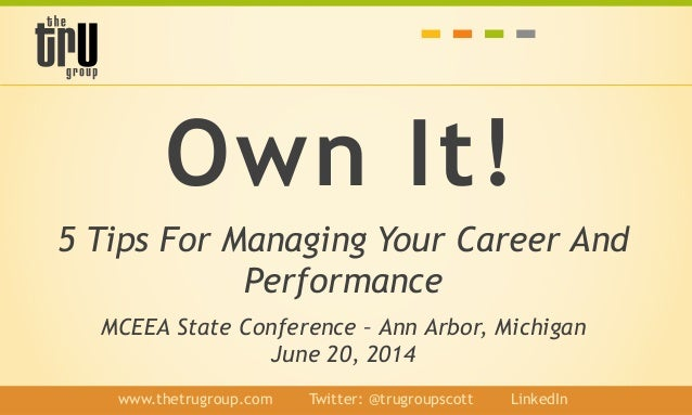 Own It! 5 Tips For Managing Your Career And Performance MCEEA State Conference – Ann Arbor, Michigan June 20, 2014 www.the...