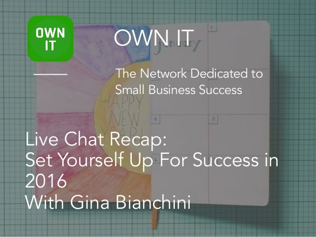 Live Chat Recap: Set Yourself Up For Success in 2016 With Gina Bianchini OWN IT The Network Dedicated to Small Business Su...