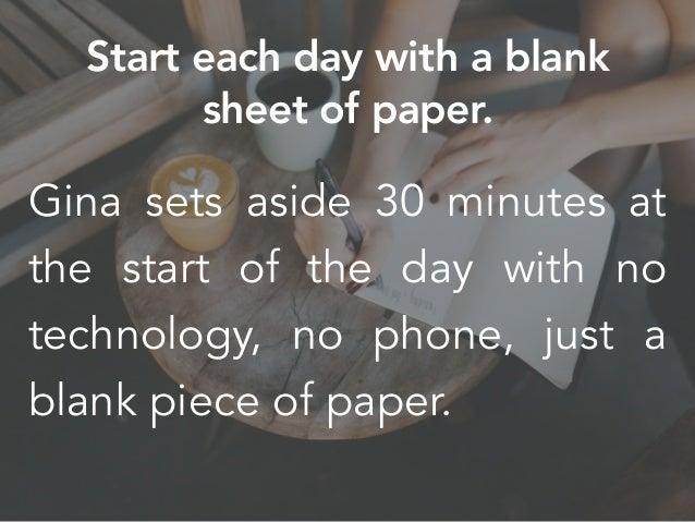 Gina sets aside 30 minutes at the start of the day with no technology, no phone, just a blank piece of paper. Start each d...