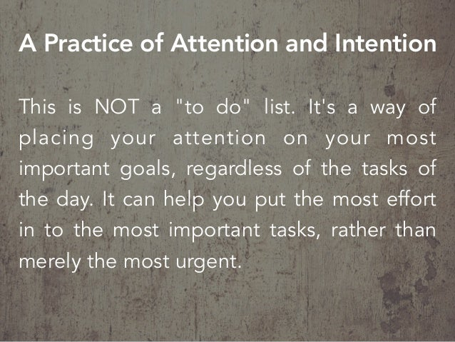 """This is NOT a """"to do"""" list. It's a way of placing your attention on your most important goals, regardless of the tasks of ..."""