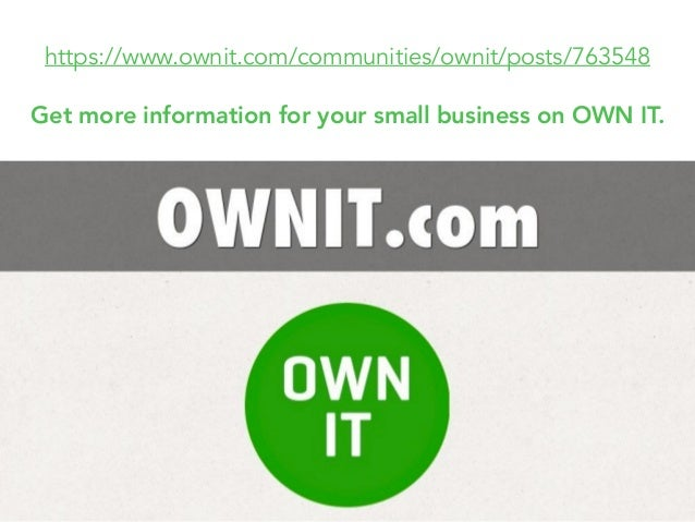 https://www.ownit.com/communities/ownit/posts/763548 Get more information for your small business on OWN IT.