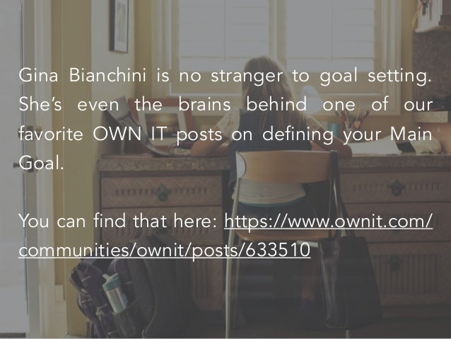 Gina Bianchini is no stranger to goal setting. She's even the brains behind one of our favorite OWN IT posts on defining y...