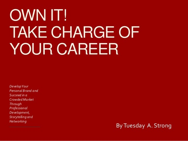 OWN IT! TAKE CHARGE OF YOUR CAREER DevelopYour Personal Brand and Succeed in a Crowded Market Through Professional Develo...