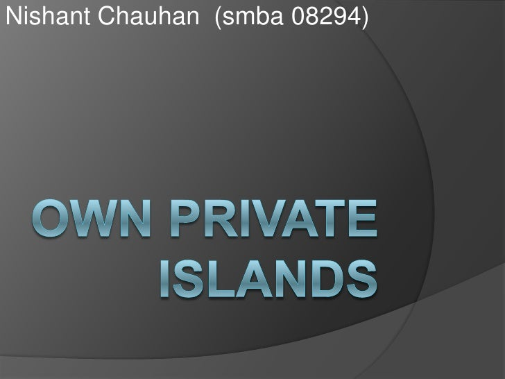 Own Private Islands<br />Nishant Chauhan  (smba 08294)<br />