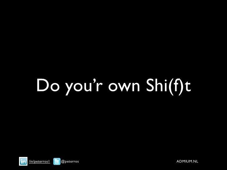 Do you'r own Shi(f)t   /in/peterros1   @peterros   ADMIUM.NL