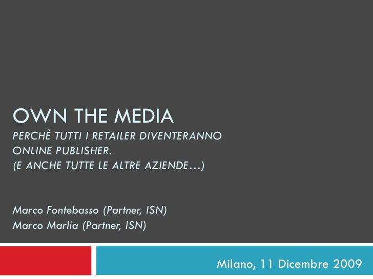 OWN THE MEDIA PERCHÈ TUTTI I RETAILER  DIVENTERANNO   ONLINE PUBLISHER. (E ANCHE TUTTE LE ALTRE AZIENDE…) Marco Fontebasso...