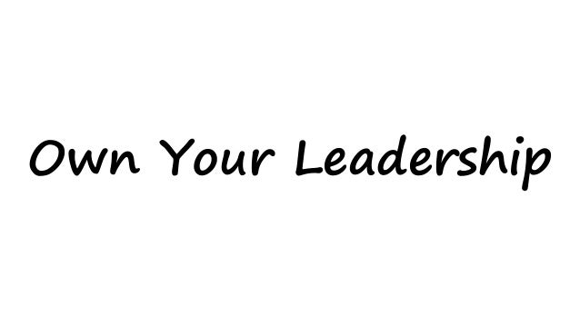 Own Your Leadership