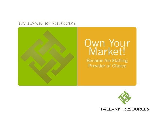 Own Your Market!Become the StaffingProvider of Choice