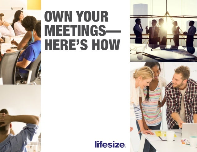 OWN YOUR MEETINGS— HERE'S HOW