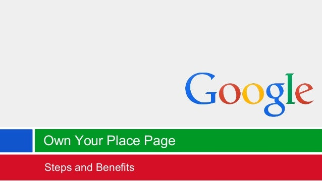 Own Your Place Page Steps and Benefits  Google Confidential and Proprietary