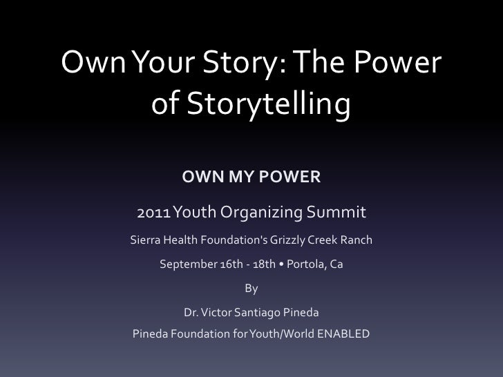 Own Your Story: The Power of Storytelling<br />OWN MY POWER<br />2011 Youth Organizing Summit<br />Sierra Health Foundatio...