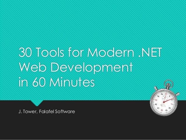 30 Tools for Modern .NET Web Development in 60 Minutes J. Tower, Falafel Software