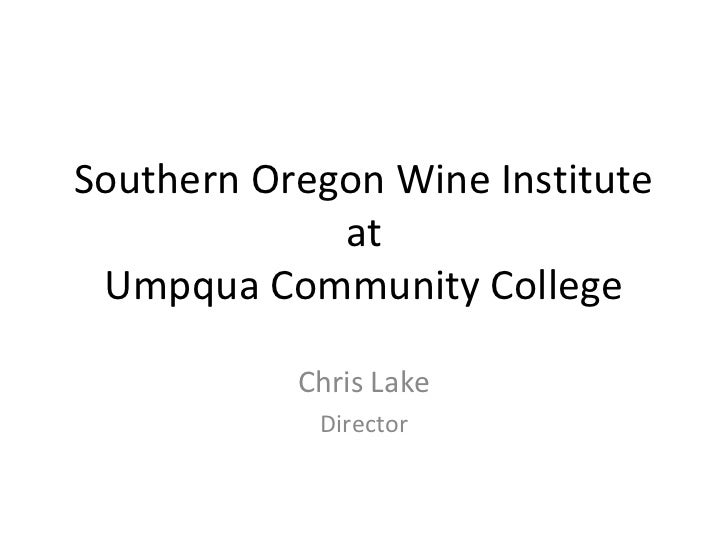 Southern Oregon Wine Institute             at Umpqua Community College           Chris Lake            Director