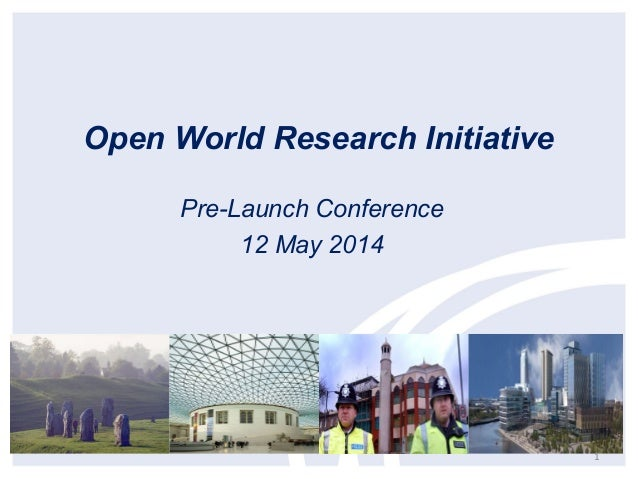 Open World Research Initiative Pre-Launch Conference 12 May 2014 1