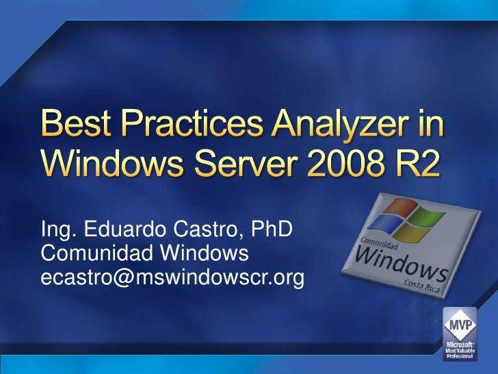 Best Practices Analyzer in Windows Server 2008 R2<br />Ing. Eduardo Castro, PhD<br />Comunidad Windows<br />ecastro@mswind...