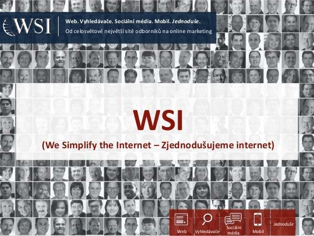 Od celosvětově největší sítě odborníků na online marketing Web. Vyhledávače. Sociální média. Mobil. Jednoduše. WSI (We Sim...