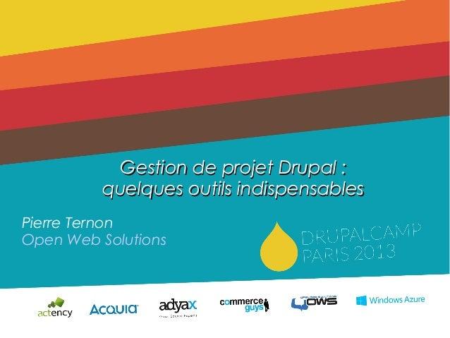 123/06/2013Gestion de projet Drupal :Gestion de projet Drupal :quelques outils indispensablesquelques outils indispensable...