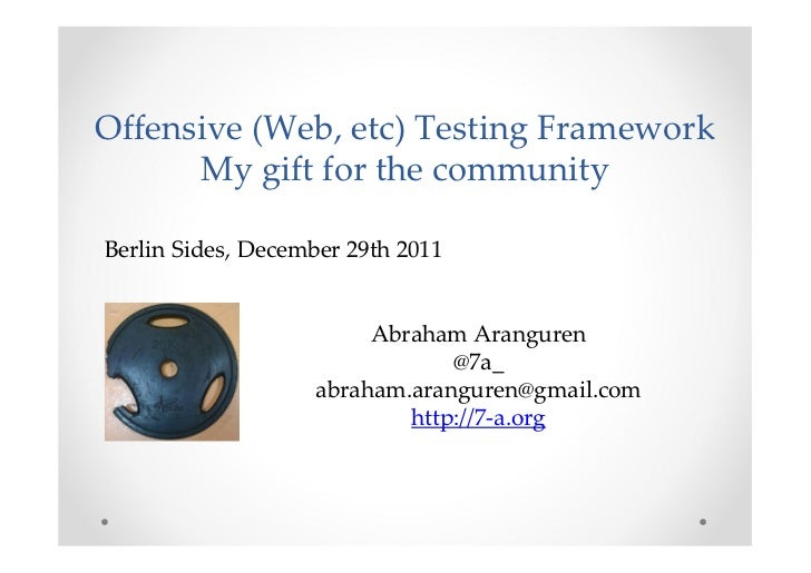 Offensive (Web, etc) Testing Framework      My gift for the communityBerlin Sides, December 29th 2011                     ...