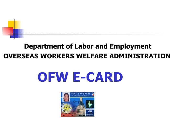 Department of Labor and Employment OVERSEAS WORKERS WELFARE ADMINISTRATION OFW E-CARD