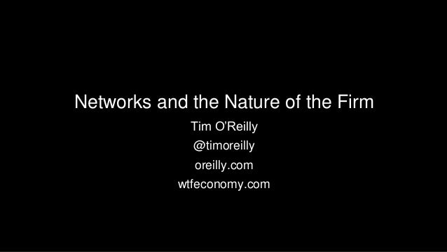 Networks and the Nature of the Firm Tim O'Reilly @timoreilly oreilly.com wtfeconomy.com