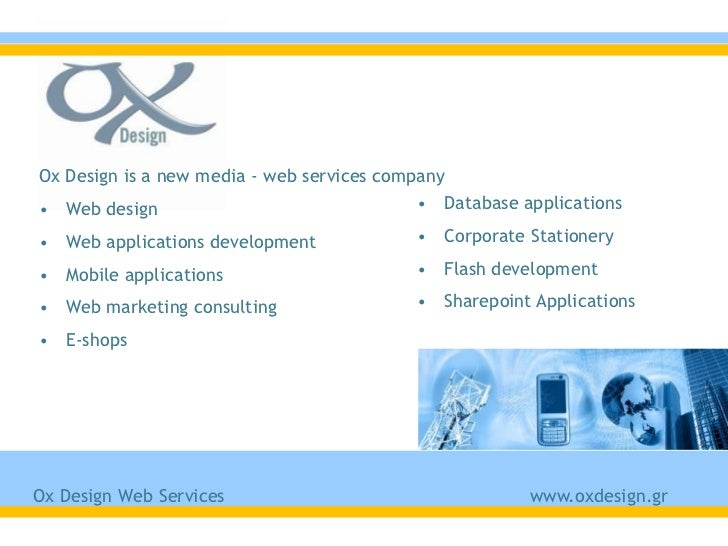 Ox Design is a new media - web services company• Web design                                • Database applications• Web ap...