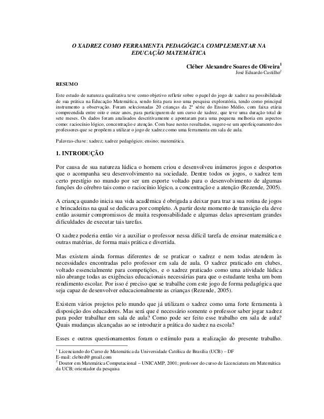 O XADREZ COMO FERRAMENTA PEDAGÓGICA COMPLEMENTAR NA EDUCAÇÃO MATEMÁTICA Cléber Alexandre Soares de Oliveira1 José Eduardo ...