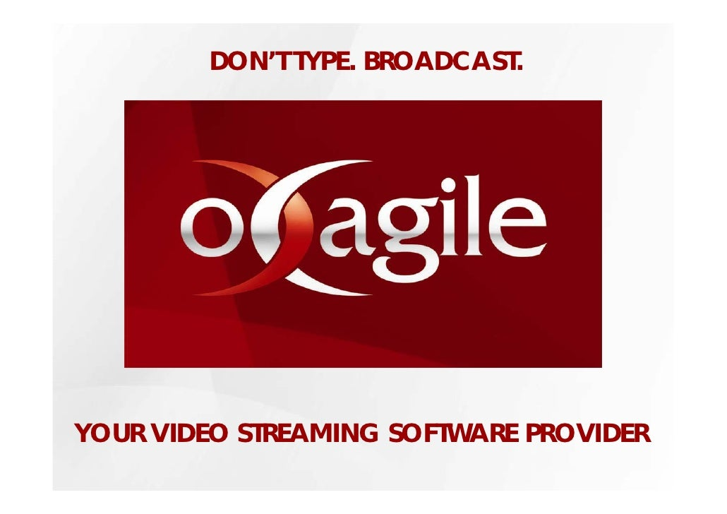 DON'T TYPE. BROADCAST.     YOUR VIDEO STREAMING SOFTWARE PROVIDER