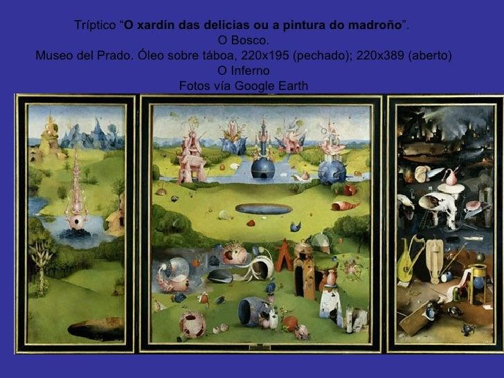 """Tríptico """" O xardín das delicias ou a pintura do madroño """".  O Bosco. Museo del Prado. Óleo sobre táboa, 220x195 (pechado)..."""