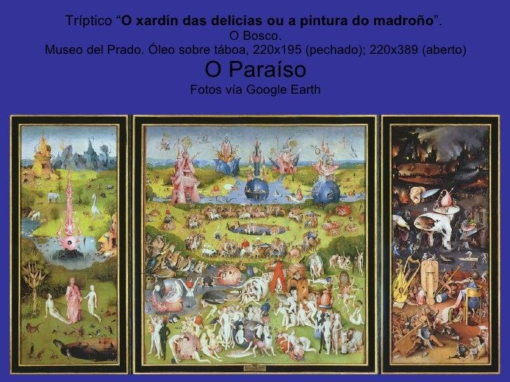 """Tríptico """" O xardín das delicias ou a pintura do madroño """".   O Bosco. Museo del Prado. Óleo sobre táboa, 220x195 (pechado..."""