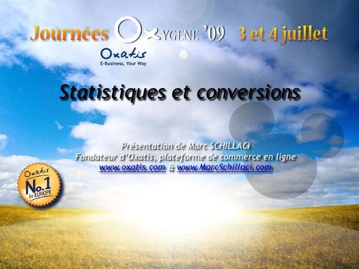 Statistiques et conversions<br />Présentation de Marc SCHILLACI<br />Fondateur d'Oxatis, plateforme de commerce en ligne<b...