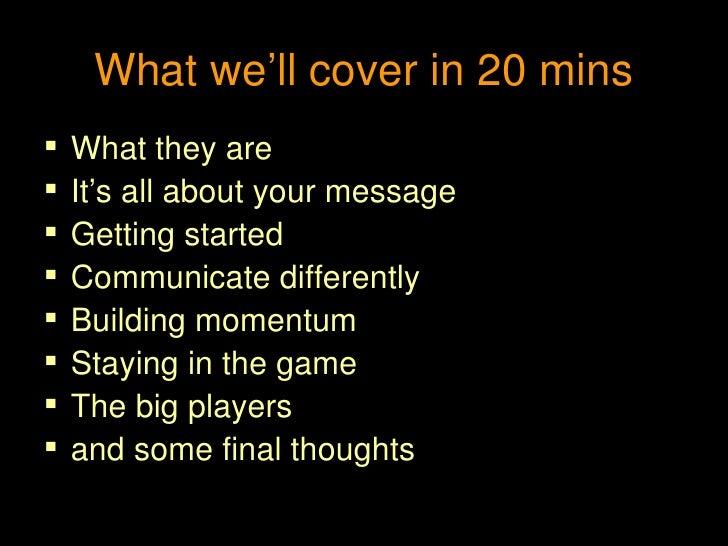 What we'll cover in 20 mins <ul><li>What they are </li></ul><ul><li>It's all about your message </li></ul><ul><li>Getting ...