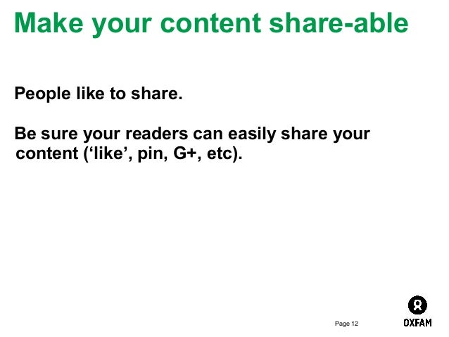 Make your content share-able People like to share. Be sure your readers can easily share your content ('like', pin, G+, et...
