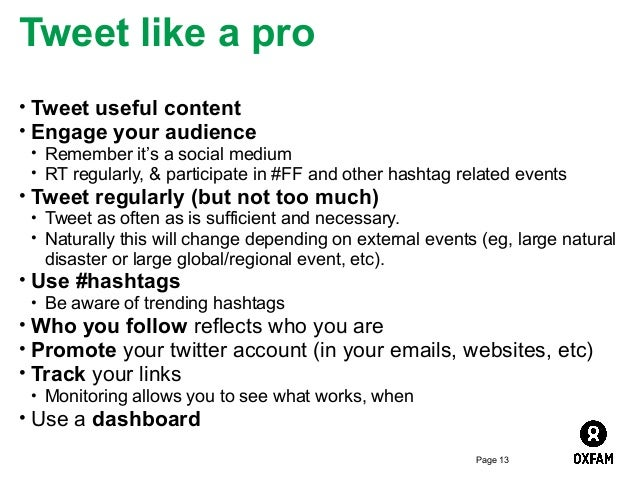 Tweet like a pro • Tweet useful content • Engage your audience • Remember it's a social medium • RT regularly, & participa...