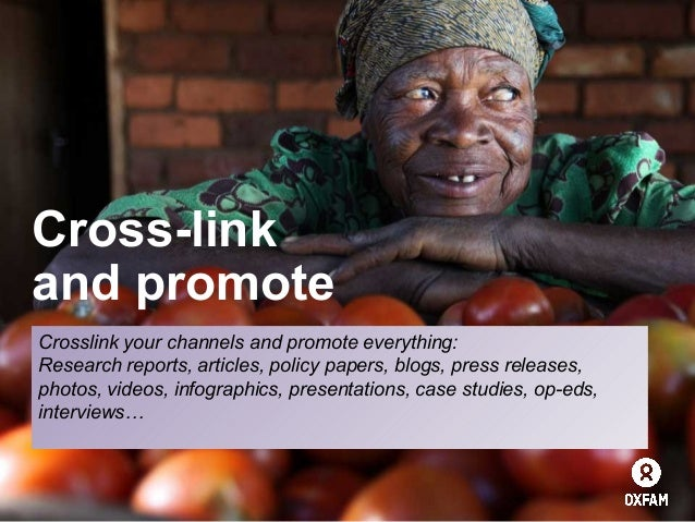 Cross-link and promote Crosslink your channels and promote everything: Research reports, articles, policy papers, blogs, p...