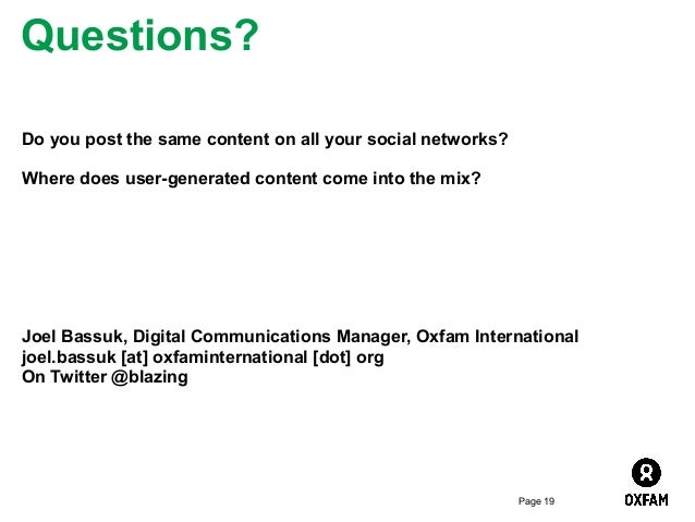 Questions? Do you post the same content on all your social networks? Where does user-generated content come into the mix? ...