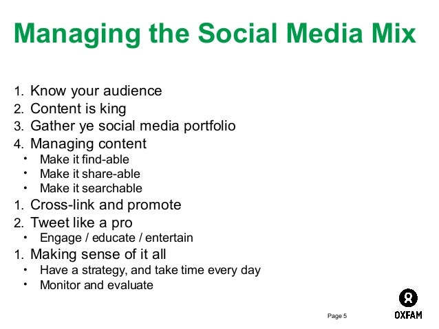 Managing the Social Media Mix 1. 2. 3. 4. • • •  Know your audience Content is king Gather ye social media portfolio Manag...