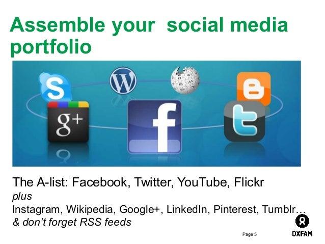 Assemble your social media portfolio  The A-list: Facebook, Twitter, YouTube, Flickr plus Instagram, Wikipedia, Google+, L...