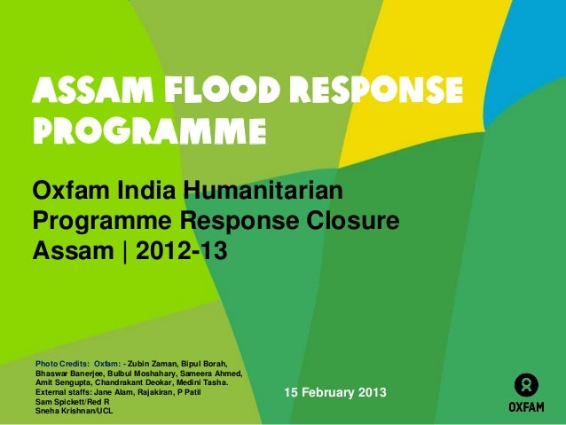 ASSAM FLOOD RESPONSEPROGRAMMEOxfam India HumanitarianProgramme Response ClosureAssam | 2012-13Photo Credits: Oxfam: - Zubi...