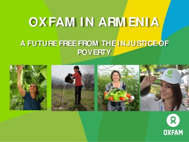 Oxfam in Armenia Country programme OXFAM IN ARM ENIA A FUTUREFREEFROM THEINJUSTICEOF POVERTY