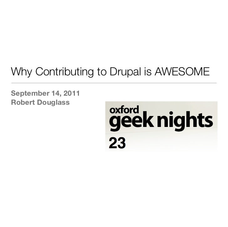 Why Contributing to Drupal is AWESOMESeptember 14, 2011Robert Douglass