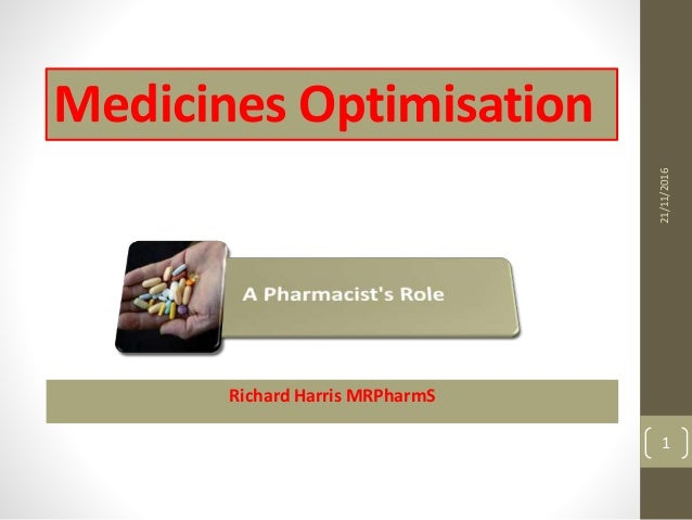 Medicines Optimisation Richard Harris MRPharmS 21/11/2016 1