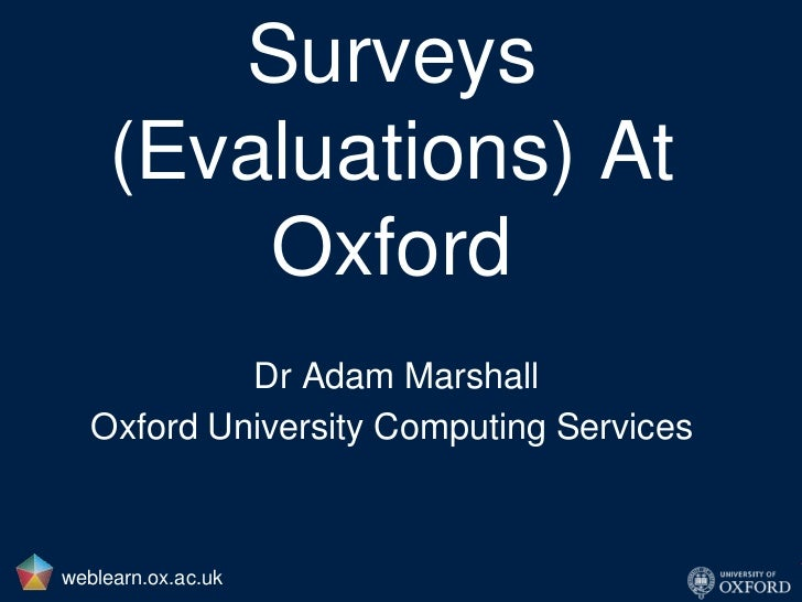 Surveys (Evaluations) At Oxford<br />Dr Adam Marshall<br />Oxford University Computing Services<br />weblearn.ox.ac.uk<br />