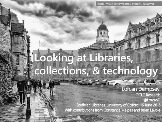 https://www.flickr.com/photos/ahnagi/17198299788 Looking at Libraries, collections, & technology Lorcan Dempsey, OCLC Rese...