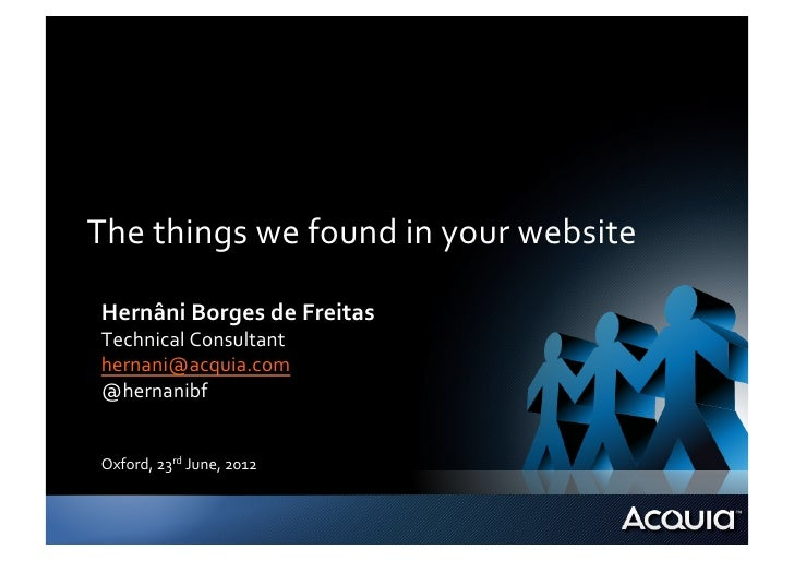 The	  things	  we	  found	  in	  your	  website	   Hernâni	  Borges	  de	  Freitas	   Technical	  Consultant	   hernani@ac...