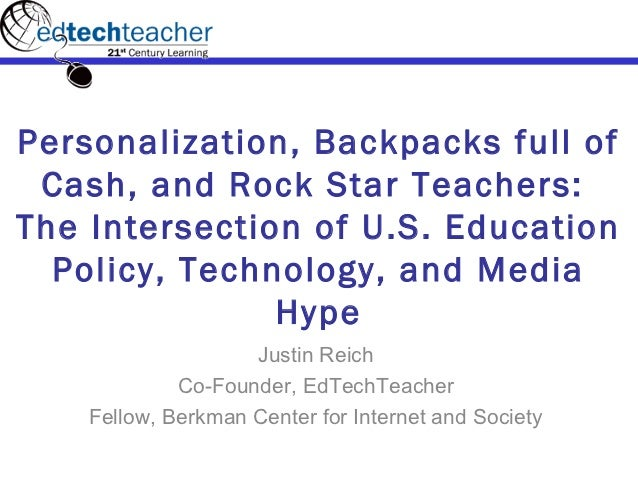Personalization, Backpacks full of Cash, and Rock Star Teachers:The Intersection of U.S. Education  Policy, Technology, an...