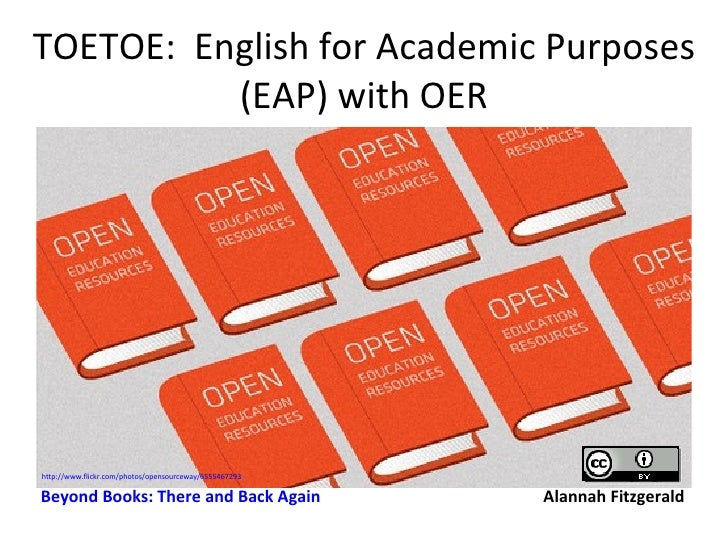 TOETOE: English for Academic Purposes          (EAP) with OERhttp://www.flickr.com/photos/opensourceway/6555467293/Beyond ...